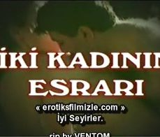 İki Kadının Esrarı Türk Erotik Filmi İzle full izle